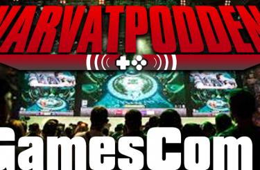 Varvatpodden #3 – Gamescom 2016…och lite annat.